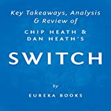 Switch: How to Change Things When Change Is Hard, by Chip Heath and Dan Heath   Key Takeaways, Analysis & Review