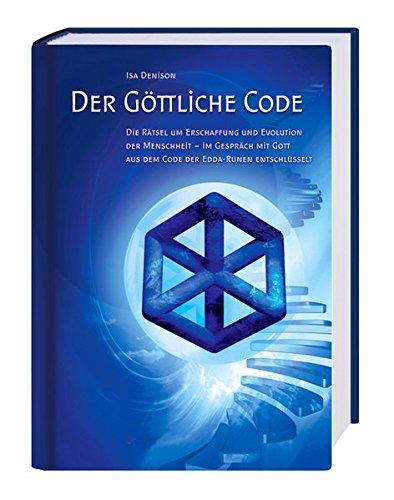 Download Der göttliche Code: Band 1: Die Rätsel um Erschaffung und Evolution der Menschheit - im Gespräch mit Gott aus dem Code der Edda-Runen entschlüsselt