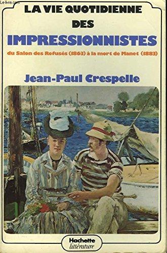 La Vie quotidienne des impressionnistes : Du Salon des refusés, 1863, à la mort de Manet, 1883 (La Vie quotidienne)