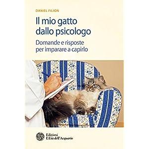Il mio gatto dallo psicologo: Domande e risposte per imparare a capirlo