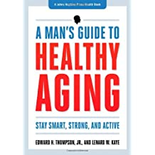 A Man`s Guide to Healthy Aging – Stay Smart, Strong, and Active