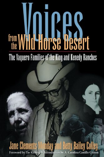 Voices from the Wild Horse Desert: The Vaquero Families of the King and Kenedy Ranches (English Edition) (Der Desert King)