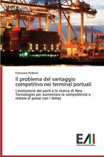 Il problema del vantaggio competitivo nei terminal portuali: L'evoluzione dei porti e la ricerca di New Tecnologies per aumentare la competitività e restare al passo con i tempi