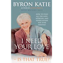I Need Your Love - Is That True? by Byron Katie (2005-08-02)
