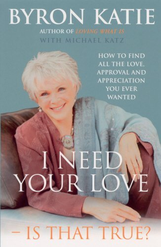 By Byron Katie I Need Your Love - Is That True?: How to find all the love, approval and appreciation you ever wanted (1st Edition)