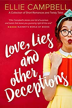 Love, Lies and Other Deceptions: A Collection of Short Romances and Twisty Tales by [Campbell, Ellie]