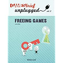 Freeing Games (Gamesbrief Unplugged Book 2) (English Edition)