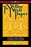 The Yellow Wallpaper (Wisehouse Classics - First 1892 Edition, with the Original Illustrations by Joseph Henry Hatfield) von Charlotte Perkins Gilman