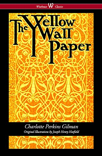 Buchseite und Rezensionen zu 'The Yellow Wallpaper (Wisehouse Classics - First 1892 Edition, with the Original Illustrations by Joseph Henry Hatfield)' von Charlotte Perkins Gilman