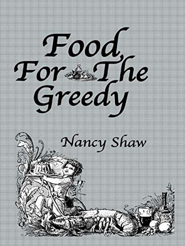 Food For The Greedy (Kegan Paul Library of Culinary History and Cookery) by Shaw (2005-03-24)