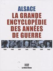 Alsace 1939-1945 : La grande encyclopédie des années de guerre