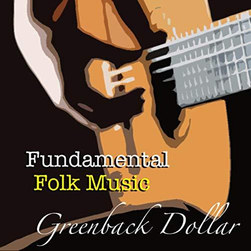 Greenback Dollar Fundamental Folk Music (Greenback Dollar)