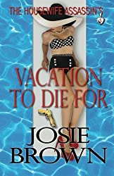 The Housewife Assassin's Vacation to Die For (The Housewife Assassin Series) (Volume 5) by Josie Brown (2013-08-02)
