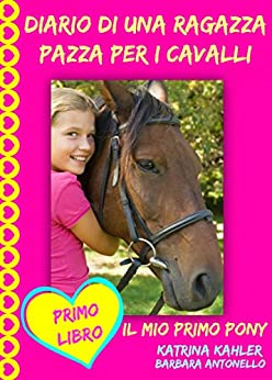 Diario di una ragazza pazza per i cavalli il mio primo for Libri per ragazze di 13 anni