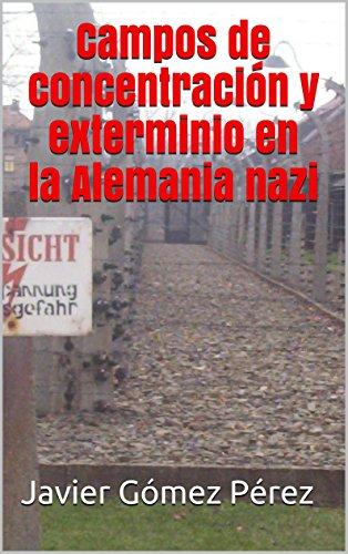 Campos de concentración y exterminio en la Alemania nazi (Spanish Edition)