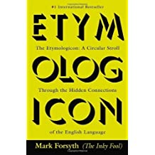 The Etymologicon: A Circular Stroll Through the Hidden Connections of the English Language by Forsyth, Mark (2012) Paperback