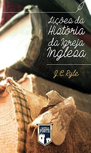 Lições da História da Igreja Inglesa (Portuguese Edition) por J.C.Ryle