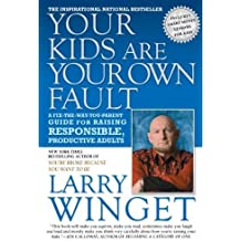 Your Kids Are Your Own Fault: A Fix-the-Way-You-Parent Guide for Raising Responsible, Productive Adults by Larry Winget (2011-01-04)