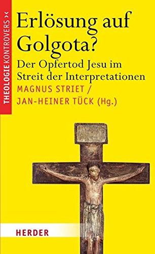 Erlösung auf Golgota?: Der Opfertod Jesu im Streit der Interpretationen (Theologie kontrovers)
