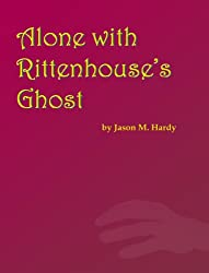 Alone with Rittenhouse's Ghost (Dexter A. Prowley's Ghosts of Abana Book 1) (English Edition)