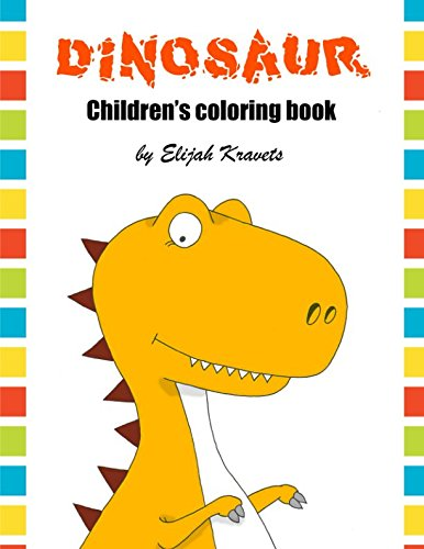 Children's coloring book DINOSAUR: Amazing dinosaurs for kids and toddlers (AGES 2-4, 4-8, 8-12) (Coloring books Dinosaurs)