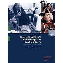 Förderung Kindlicher Medienkompetenz durch die Eltern: Grundlagen, Konzepte und Zukunftsmodelle (Schriftenreihe Medienforschung der Landesanstalt für Medien in NRW) (German Edition)