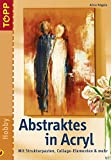 Abstraktes in Acryl: Mit Strukturpasten, Collage-Elementen & mehr