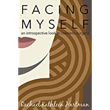 Facing Myself: An Introspective Look at Cosmetic Surgery (English Edition)