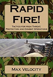 Rapid Fire! Tactics for High Threat, Protection and Combat Operations (English Edition)