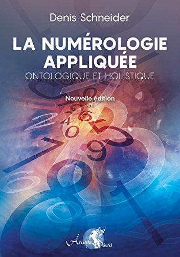 La Numérologie appliquée: Ontologique et Holistique par Denis Schneider