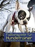 Fallbeispiele für Hundetrainer: Die 12 häufigsten Verhaltensprobleme