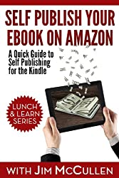 Self Publish Your Ebook on Amazon - A Quick Guide to Self Publishing for the Kindle (Lunch & Learn Series 1)