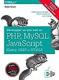 Développer un site web en Php, Mysql et Javascript, Jquery, CSS3 et HTML5: Incluant Web Apps et Mobile. Codes sources en ligne. Cours et exercises avec Corrigé
