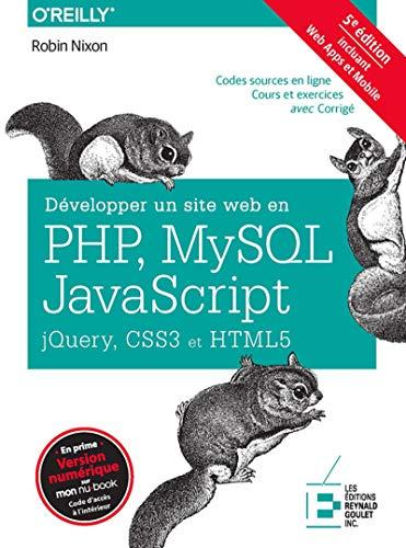 Développer un site web en Php, Mysql et Javascript, Jquery, CSS3 et HTML5 - 5e édition: Incluant Web Apps et Mobile par Robin NIXON