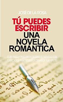 Tú puedes escribir una novela Romántica. de [de la Rosa, José]