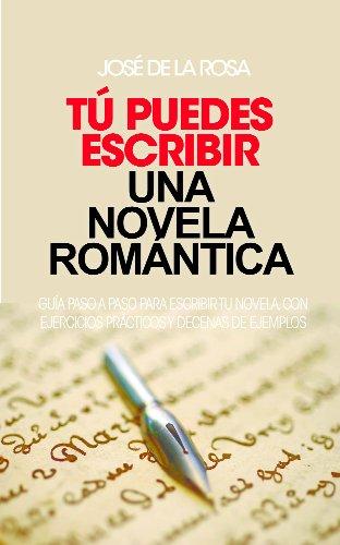 Tú puedes escribir una novela Romántica. por José de la Rosa
