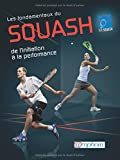 Fondamentaux du squash (les) De l'initiation la performance