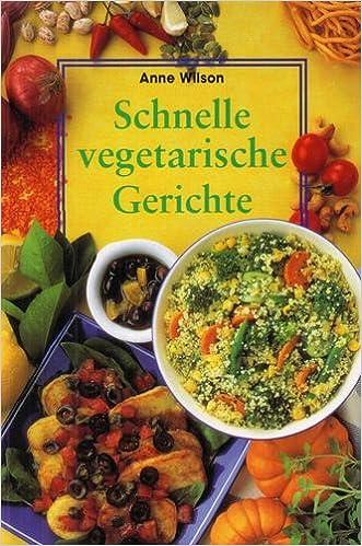 Schnelle vegetarische Gerichte: Amazon.de: Bücher
