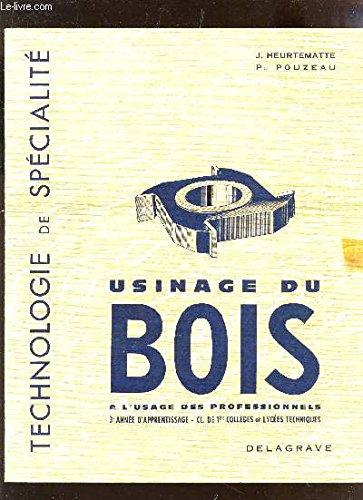 USINAGE DU BOIS - 3eme ANNEE D'APPRENTISSAGE -CLASSE DE 1ere, COLLEGES ET LYCEES TECHNIQUES.