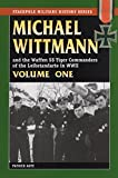 Michael Wittmann and the Waffen SS Tiger Commanders of the Leibstandarte in WWII: v. 1 (Stackpole Military History)