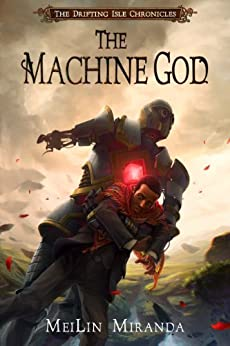 The Machine God (The Drifting Isle Chronicles Book 3) (English Edition) di [Miranda, MeiLin]