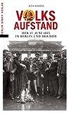 Volksaufstand: Der 17 - Juni 1953 in Berlin und der DDR - Jens Schöne