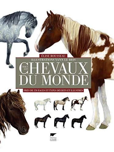 Tous les chevaux du monde. Près de 570 races et types décrits et illustrés par Élise Rousseau