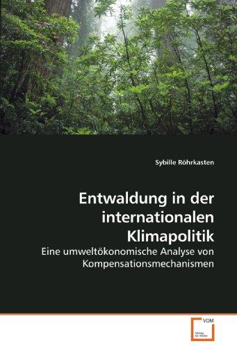 Entwaldung in der internationalen Klimapolitik: Eine umweltökonomische Analyse von Kompensationsmechanismen