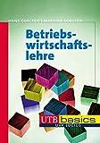 Betriebswirtschaftslehre (utb basics, Band 4117)