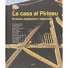 La Casa al Pirineu: Evolució, arquitectura i restauració (Arquitectura tradicional)