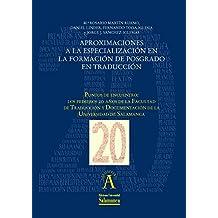 """Aproximaciones a la especialización en la formación de posgrado en traducción: EN """"Puntos de encuentro: los primeros 20 años de la Facultad de Traducción ... de ..."""" (Aquilafuente nº 19899117)"""