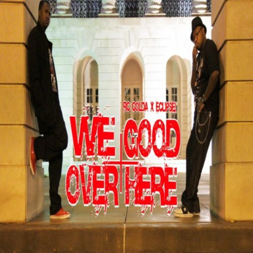 We Good Over Here (feat. Eclipse!) [Explicit]