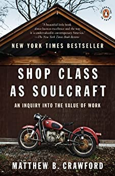 Shop Class as Soulcraft: An Inquiry into the Value of Work par [Crawford, Matthew B.]