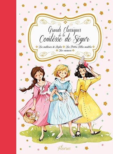 Grands classiques de la Comtesse de Ségur : Les malheurs de Sophie ; Les petites filles modèles ; Les vacances